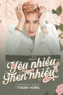 Thanh Hưng - Official MV: Yêu nhiều ghen nhiều